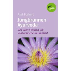 Jungbrunnen Ayurveda: eBook von Axel Burkart