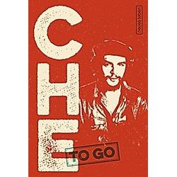 CHE to go. Ernesto Che Guevara  - Buch