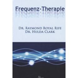 Frequenz-Therapie: Buch von Raymond Royal Rife/ Hulda Regehr Clark