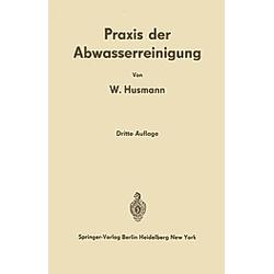 Praxis der Abwasserreinigung. Wilhelm Husmann  - Buch