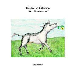 Das kleine Kälbchen vom Brunnenhof als Buch von Iris Pahlke