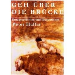 Geh über die Brücke als Buch von Peter Halfar