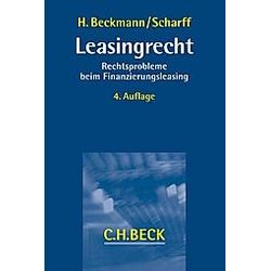 Leasingrecht. Heiner Beckmann  Uwe Scharff  - Buch
