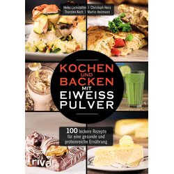 Kochen und Backen mit Eiweißpulver als Buch von Heiko Lackstetter/ Christoph Hess/ Thorsten Koch/ Martin Heilmann