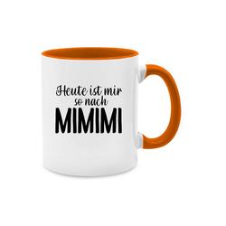 Shirtracer Tasse Heute ist mir so nach MIMIMI - Tasse zweifarbig