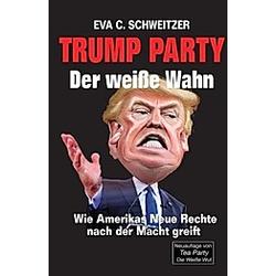 Trump Party. Eva C. Schweitzer  - Buch