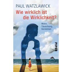 Wie wirklich ist die Wirklichkeit?: eBook von Paul Watzlawick