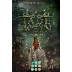 Jadewein 1: So golden wie Stroh als Taschenbuch von Katelyn Erikson