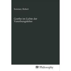 Goethe im Lichte der Vererbungslehre als Buch von