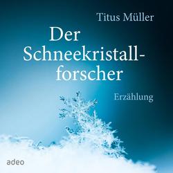 Der Schneekristallforscher: Hörbuch Download von Titus Müller