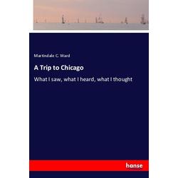 A Trip to Chicago als Buch von Martindale C. Ward