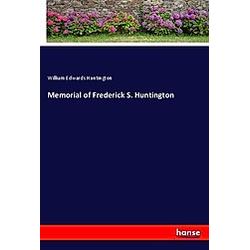 Memorial of Frederick S. Huntington. William Edwards Huntington  - Buch