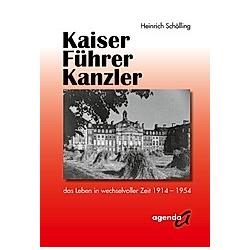 Kaiser - Führer - Kanzler. Heinrich Schölling  - Buch