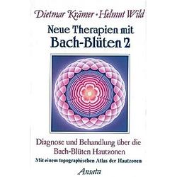 Neue Therapien mit Bach-Blüten: Bd.2 Diagnose und Behandlung über die Bach-Blüten Hautzonen