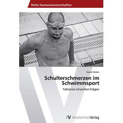 Schulterschmerzen im Schwimmsport als Buch von David Höden