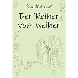 Der Reiher vom Weiher. Sandra Cas  - Buch