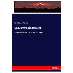 On Mammalian Descent. W. Kitchen Parker  - Buch