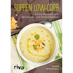 Suppen Low-Carb: Buch von Daniel Wiechmann