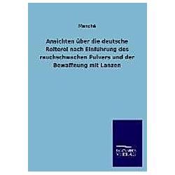 Ansichten über die deutsche Reiterei nach Einführung des rauchschwachen Pulvers und der Bewaffnung mit Lanzen. Manché  - Buch
