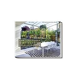 Gartenhäuser  Wintergärten  Überdachungen. Lars Weigelt  - Buch