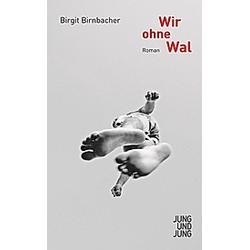 Wir ohne Wal. Birgit Birnbacher  - Buch