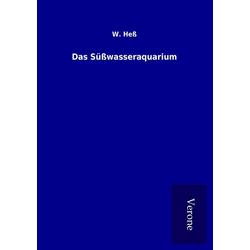 Das Süßwasseraquarium als Buch von W. Heß