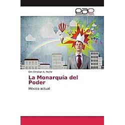 La Monarquía del Poder. Om Christian A. Pechir  - Buch
