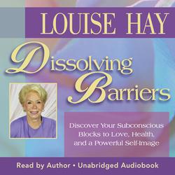 Dissolving Barriers als Hörbuch Download von Louise Hay
