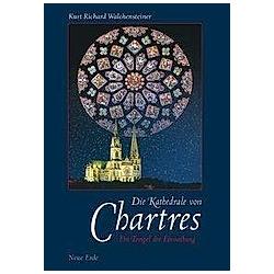 Die Kathedrale von Chartres. Kurt R. Walchensteiner  - Buch