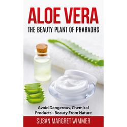 Aloe Vera: The Beauty Plant Of Pharaohs: eBook von Susan Margret Wimmer