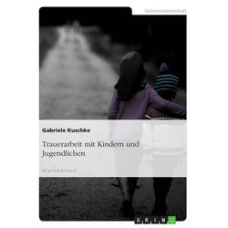 Trauerarbeit mit Kindern und Jugendlichen: Buch von Gabriele Kuschke