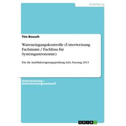 Wareneingangskontrolle (Unterweisung Fachmann / Fachfrau für Systemgastronomie) als Buch von Tim Boosch