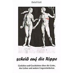 scheiß auf die Rippe. Detlef Guhl  - Buch