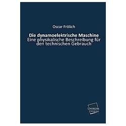 Die dynamoelektrische Maschine. Oscar Frölich  - Buch