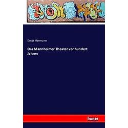 Das Mannheimer Theater vor hundert Jahren. Ernst Hermann  - Buch