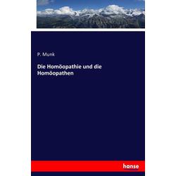 Die Homöopathie und die Homöopathen als Buch von P. Munk