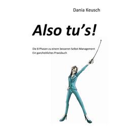 Also tu's! als Buch von Dania Keusch