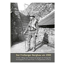 Der Freiberger Bergbau um 1900. Gisela Parak  - Buch