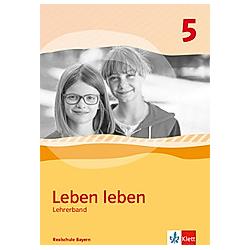 Leben leben  Ausgabe Realschule Bayern (2017): Leben leben 5. Ausgabe Bayern Realschule - Buch