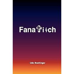 Fanatisch. Udo Bochinger  - Buch