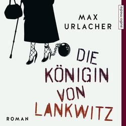 Die Königin von Lankwitz als Hörbuch Download von Max Urlacher