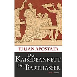 Das Kaiserbankett / Der Barthasser. Kaiser Julian  - Buch