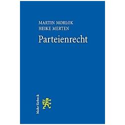 Parteienrecht. Heike Merten  Martin Morlok  - Buch