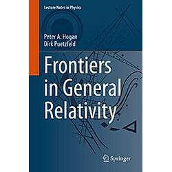 Frontiers in General Relativity. Peter A. Hogan  Dirk Puetzfeld  - Buch