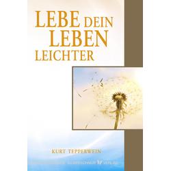 Lebe dein Leben leichter als Buch von Kurt Tepperwein