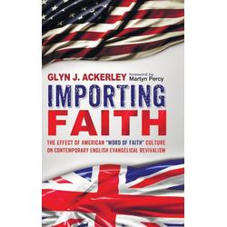 Importing Faith als Buch von Glyn J. Ackerley