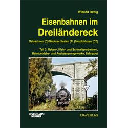 Eisenbahnen im Dreiländereck 02. Ostsachsen (D) / Niederschlesien (PL) / Nordböhmen (CZ): Buch von Wilfried Rettig