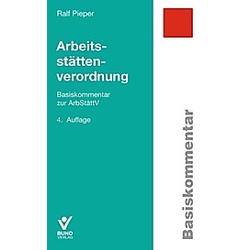 Arbeitsstättenverordnung (ArbStättV)  Basiskommentar. Ralf Pieper  - Buch
