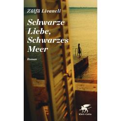 Schwarze Liebe Schwarzes Meer als Buch von Zülfü Livaneli