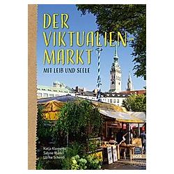 Der Viktualienmarkt - mit Leib und Seele. Katja Klementz  - Buch